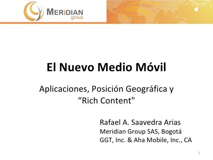"""El Nuevo Medio Móvil Aplicaciones, Posición Geográfica y """"Rich Content"""" Rafael A. Saavedra Arias Meridian Group SAS, ..."""