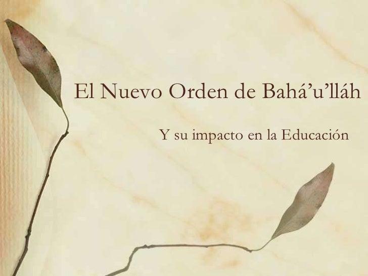El Nuevo Orden de Bahá'u'lláh<br />Y su impacto en la Educación<br />