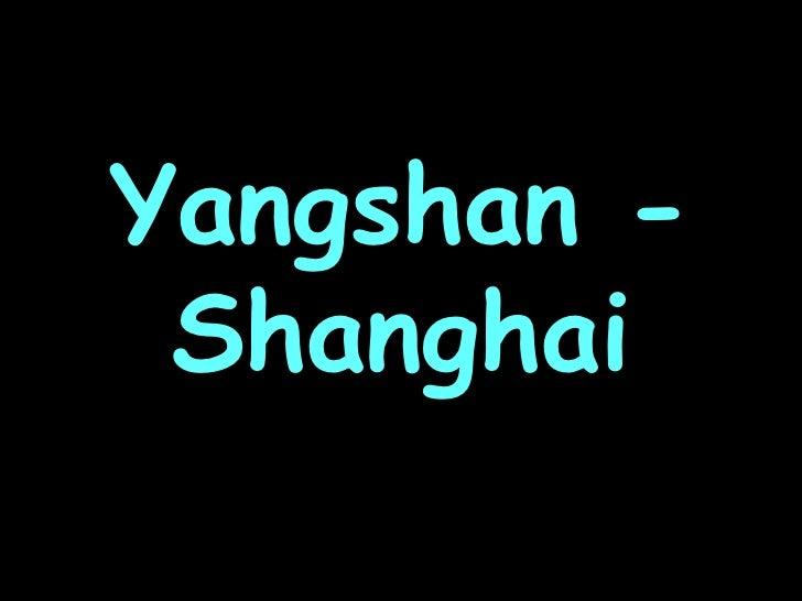 Yangshan - Shanghai