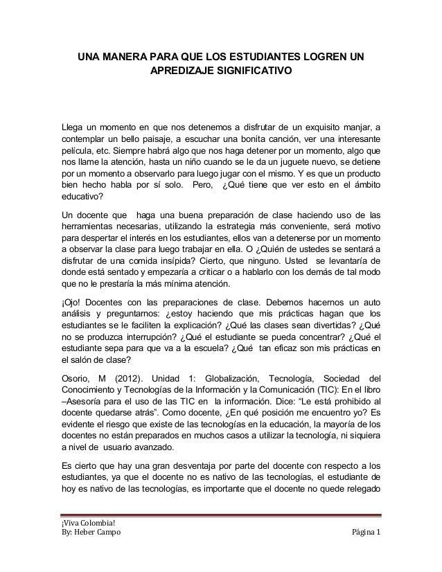 ¡Viva Colombia!By: Heber Campo Página 1UNA MANERA PARA QUE LOS ESTUDIANTES LOGREN UNAPREDIZAJE SIGNIFICATIVOLlega un momen...