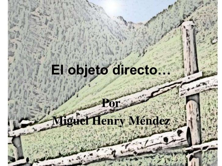 El objeto directo…        PorMiguel Henry Méndez