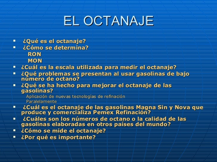EL OCTANAJE <ul><li> ¿Qué es el octanaje? </li></ul><ul><li> ¿Cómo se determina? </li></ul><ul><li>RON </li></ul><ul><li...