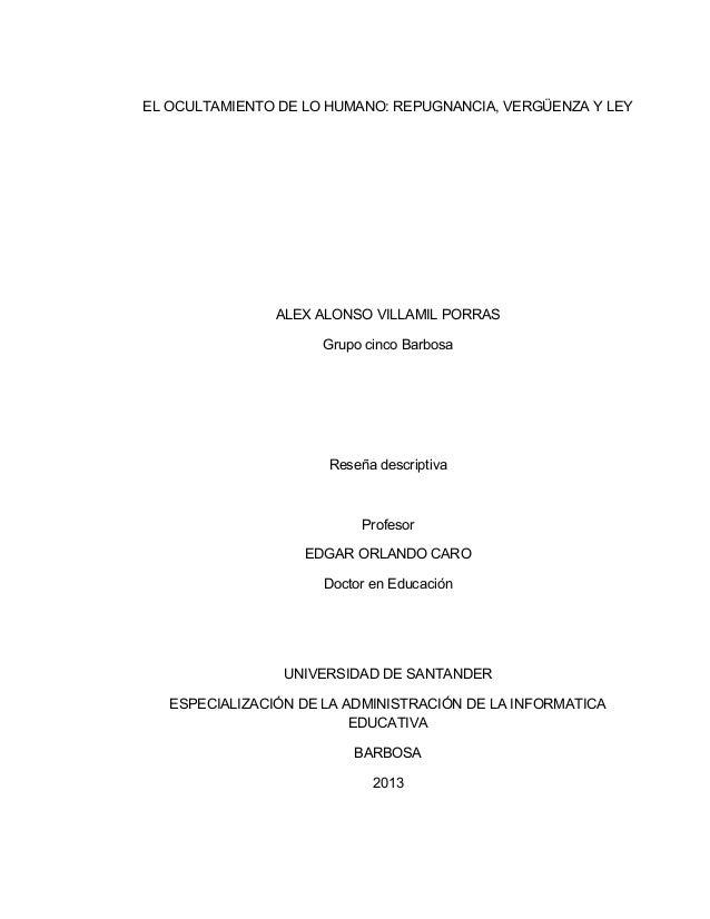 EL OCULTAMIENTO DE LO HUMANO: REPUGNANCIA, VERGÜENZA Y LEY                ALEX ALONSO VILLAMIL PORRAS                     ...