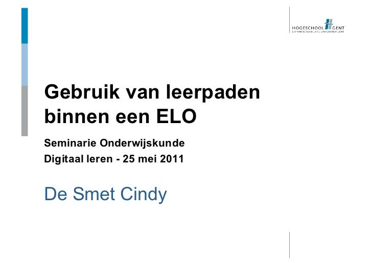 Gebruik van leerpadenbinnen een ELOSeminarie OnderwijskundeDigitaal leren - 25 mei 2011De Smet Cindy