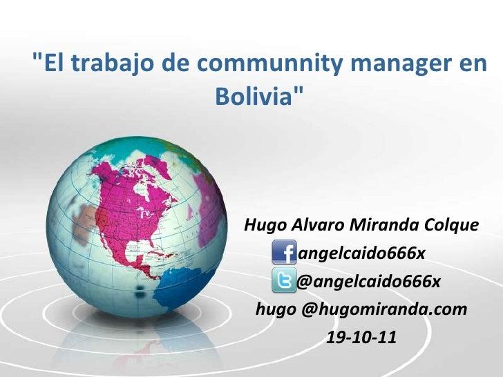 """""""El trabajo de communnity manager en                Bolivia""""                Hugo Alvaro Miranda Colque                    ..."""