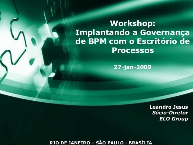 Workshop:         Implantando a Governança         de BPM com o Escritório de                 Processos                   ...