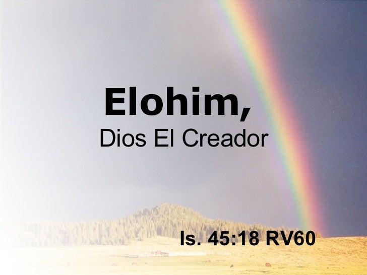 Elohim,  Dios El Creador Is. 45:18 RV60