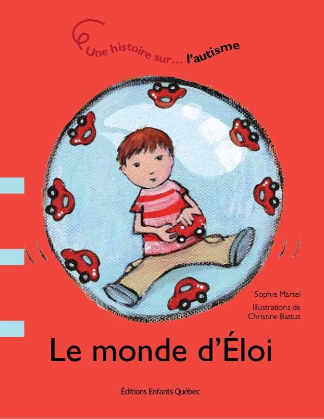 Le monde d'Éloi Unehistoiresur… l'autisme Sophie Martel Illustrations de Christine Battuz