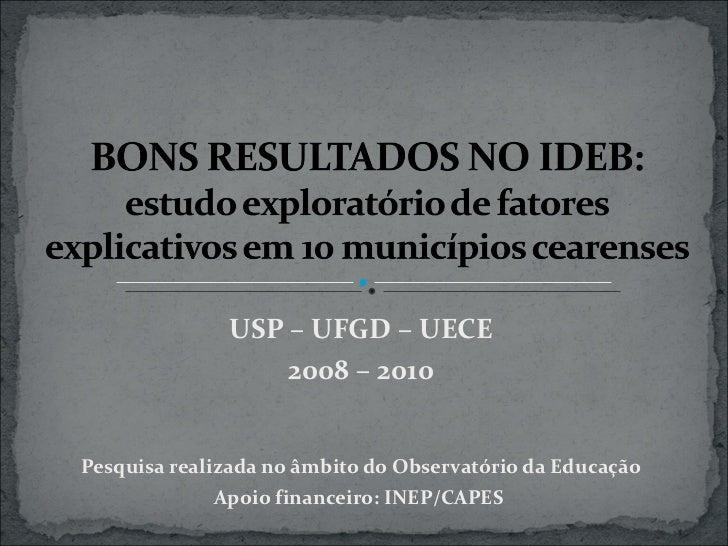 USP – UFGD – UECE 2008 – 2010 Pesquisa realizada no âmbito do Observatório da Educação Apoio financeiro: INEP/CAPES