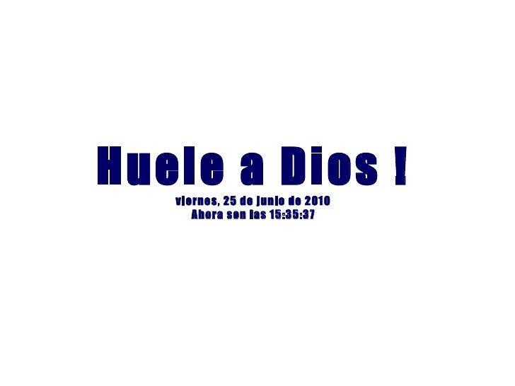 Huele a Dios ! viernes, 25 de junio de 2010 Ahora son las  15:35:36