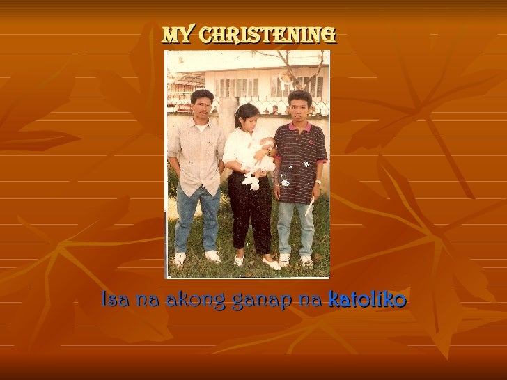 My christening Isa na akong ganap na  katoliko