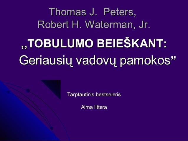 Thomas J. Peters,Thomas J. Peters, Robert H. Waterman, Jr.Robert H. Waterman, Jr. ,,TOBULUMO BEIEŠKANT:,,TOBULUMO BEIEŠKAN...