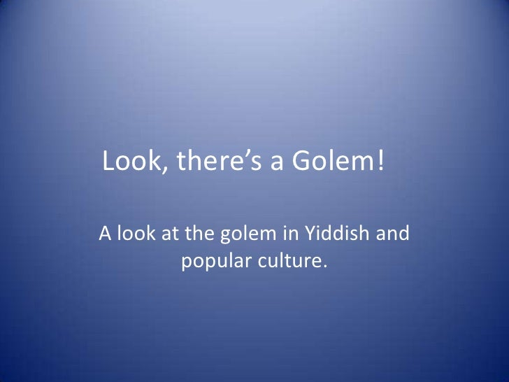 Look, there's a Golem!  A look at the golem in Yiddish and          popular culture.