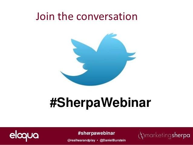 Join the conversation  #SherpaWebinar            #sherpawebinar      @realhearandplay • @DanielBurstein