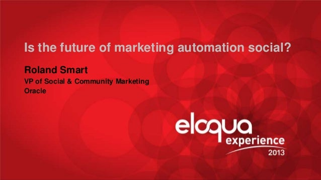 Is the future of marketing automation social? Roland Smart VP of Social & Community Marketing Oracle  @_____________  #EE1...