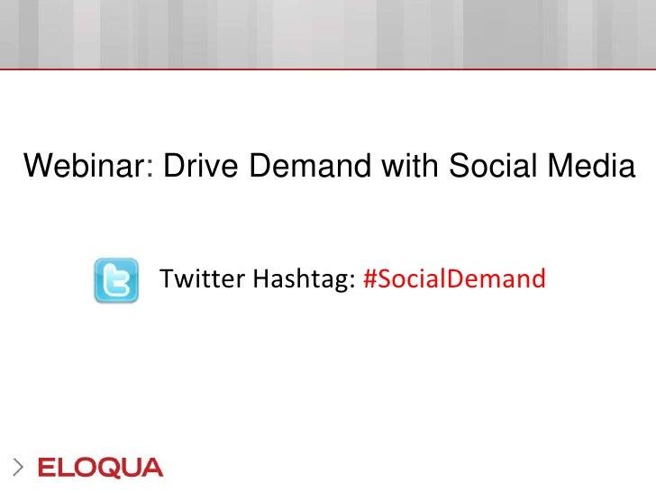 Webinar: Drive Demand with Social Media<br />Twitter Hashtag: #SocialDemand<br />