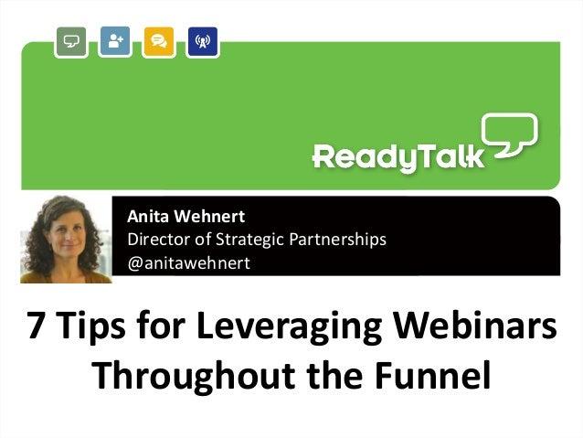 1 7 Tips for Leveraging Webinars Throughout the Funnel Anita Wehnert Director of Strategic Partnerships @anitawehnert
