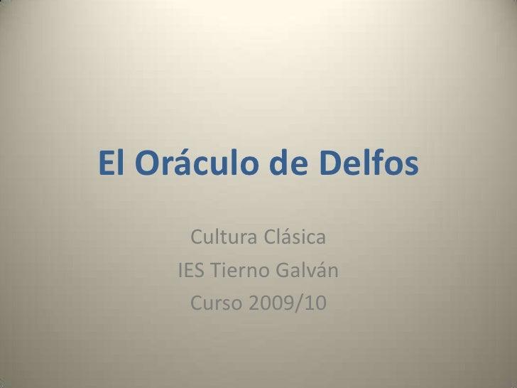 El Oráculo de Delfos<br />Cultura Clásica<br />IES Tierno Galván<br />Curso 2009/10<br />