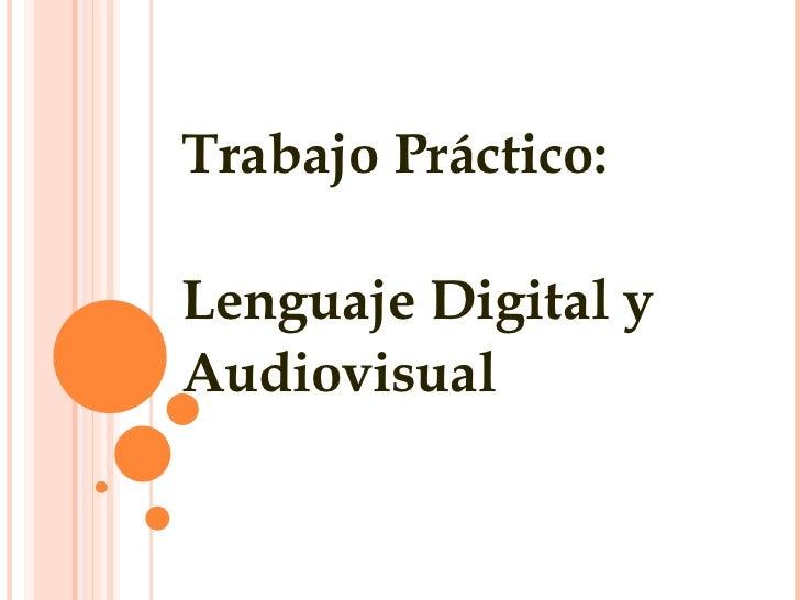 Trabajo Práctico: Lenguaje Digital y  Audiovisual