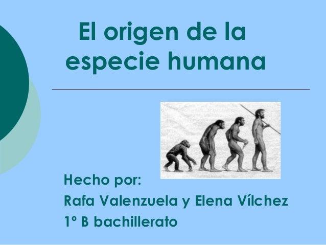 El origen de laespecie humanaHecho por:Rafa Valenzuela y Elena Vílchez1º B bachillerato