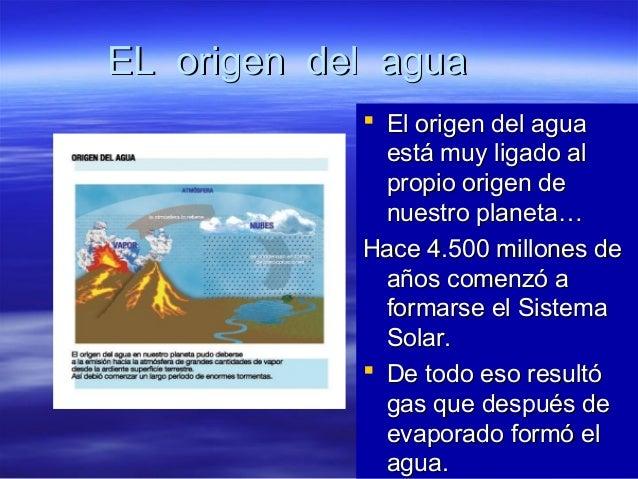 EL origen del aguaEL origen del agua  El origen del aguaEl origen del agua está muy ligado alestá muy ligado al propio or...