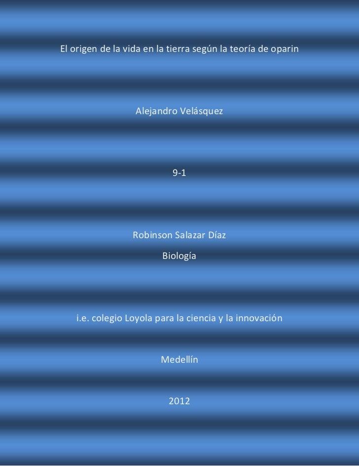 El origen de la vida en la tierra según la teoría de oparin                  Alejandro Velásquez                          ...