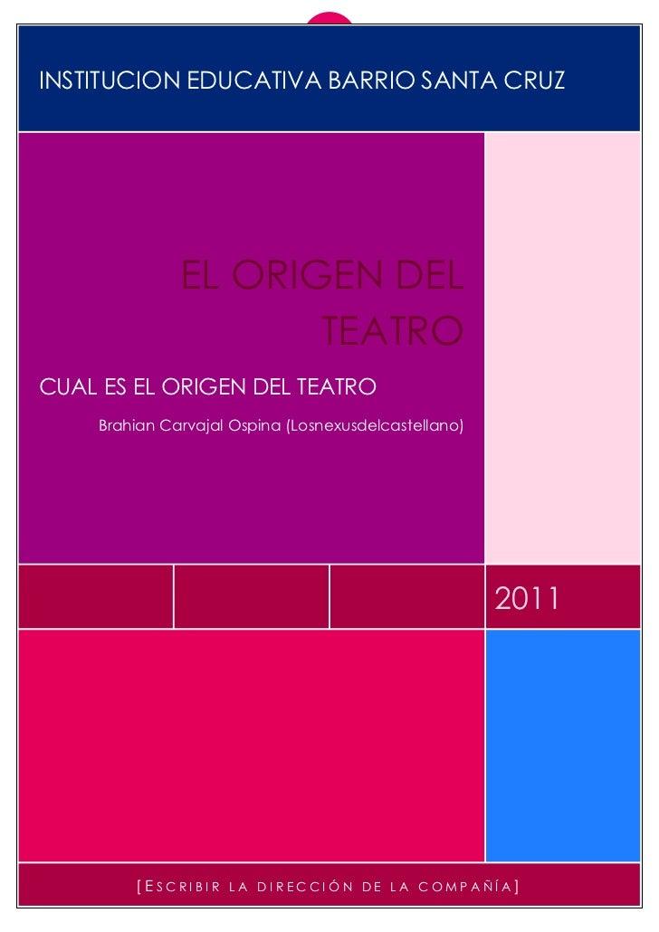 in<br />INSTITUCION EDUCATIVA BARRIO SANTA CRUZ2011EL ORIGEN DEL TEATROCUAL ES EL ORIGEN DEL TEATROBrahian Carvajal Ospina...