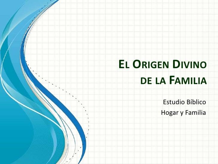 EL ORIGEN DIVINO    DE LA FAMILIA        Estudio Bíblico        Hogar y Familia
