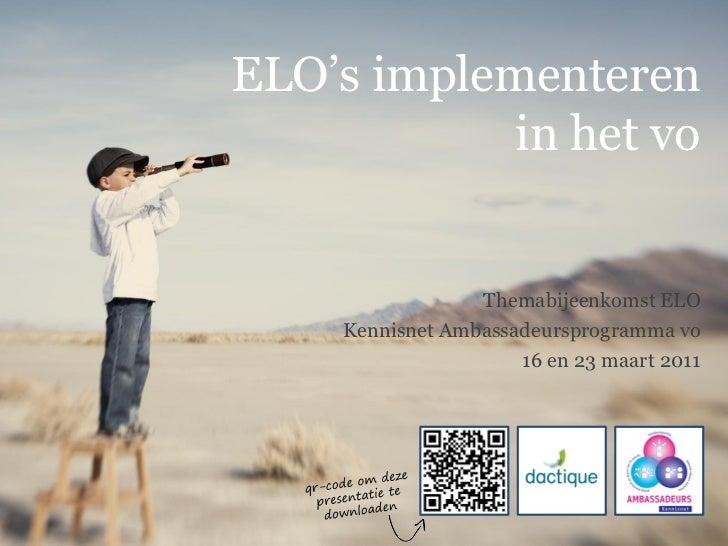 """ELO""""s implementeren            in het vo                 Themabijeenkomst ELO    Kennisnet Ambassadeursprogramma vo       ..."""