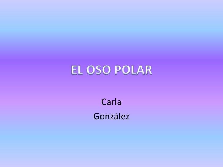EL OSO POLAR<br />Carla<br />González<br />