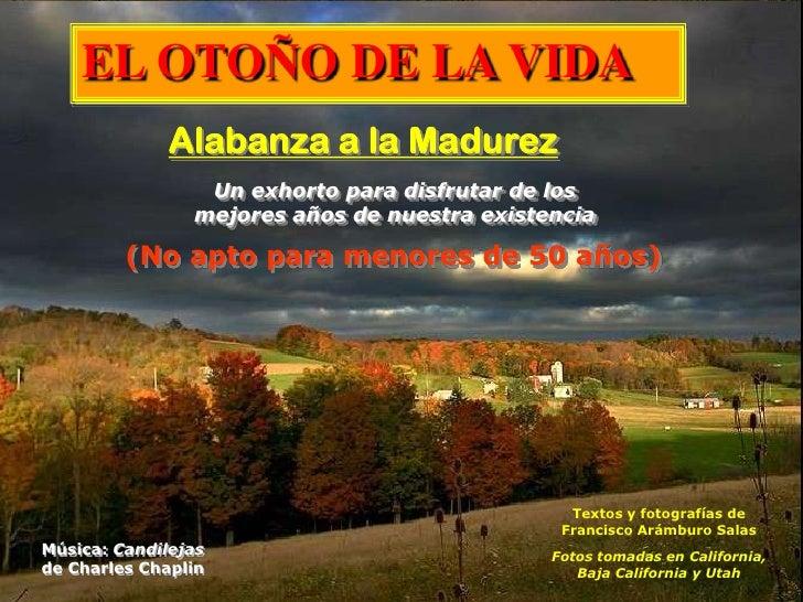 EL OTOÑO DE LA VIDA              Alabanza a la Madurez                 Un exhorto para disfrutar de los                mej...