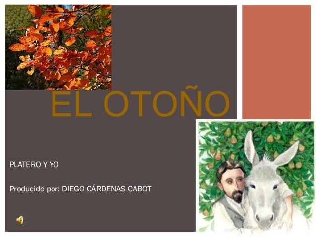 EL OTOÑO  PLATERO Y YO  Producido por: DIEGO CÁRDENAS CABOT