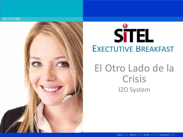 ExectutiveBreakfast<br />El Otro Lado de la Crisis<br />IZO System<br />