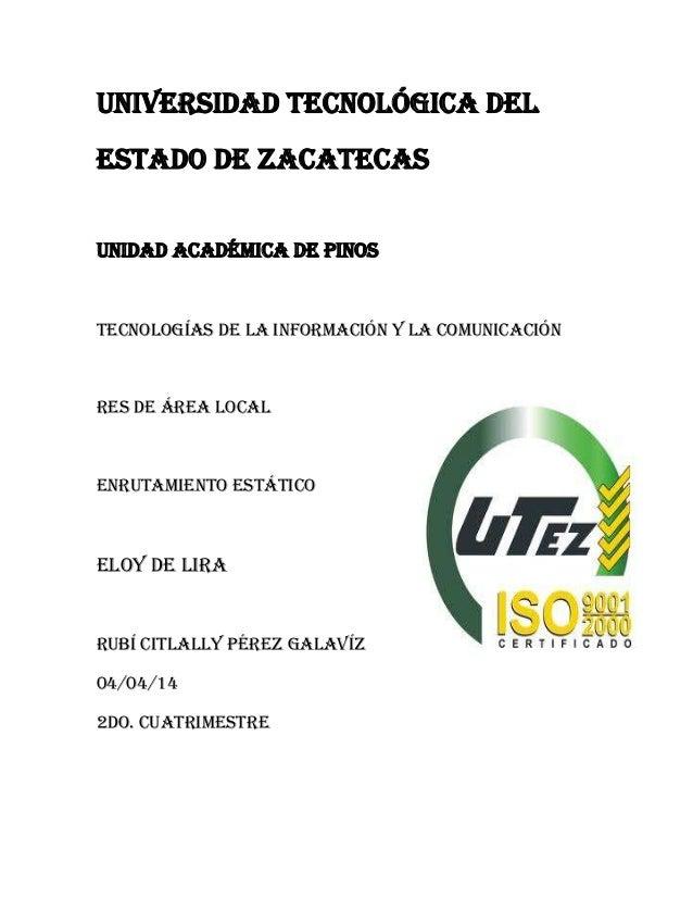 Universidad Tecnológica del Estado de Zacatecas Unidad Académica de Pinos Tecnologías de la Información y la Comunicación ...
