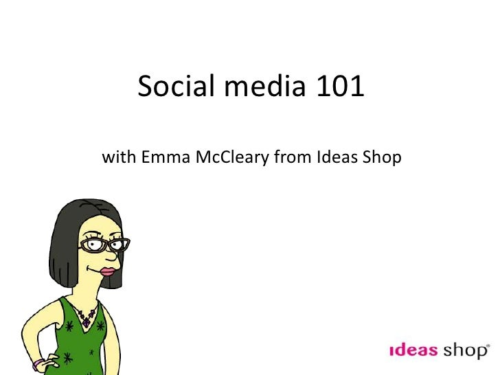 Social media 101<br />with Emma McCleary from Ideas Shop<br />