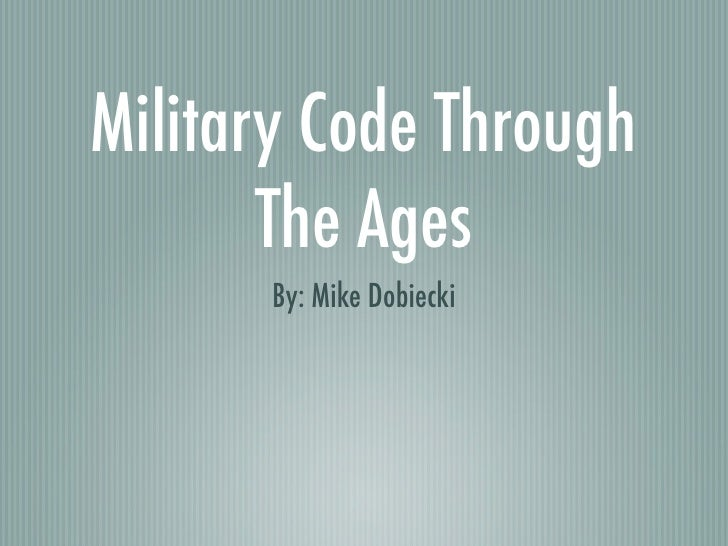 Military Code Through        The Ages       By: Mike Dobiecki