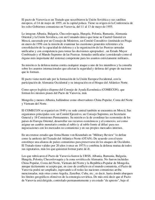 El pacto de Varsovia es un Tratado que suscribieron la Unión Soviética y sus satéliteseuropeos, el 14 de mayo de 1955, en ...