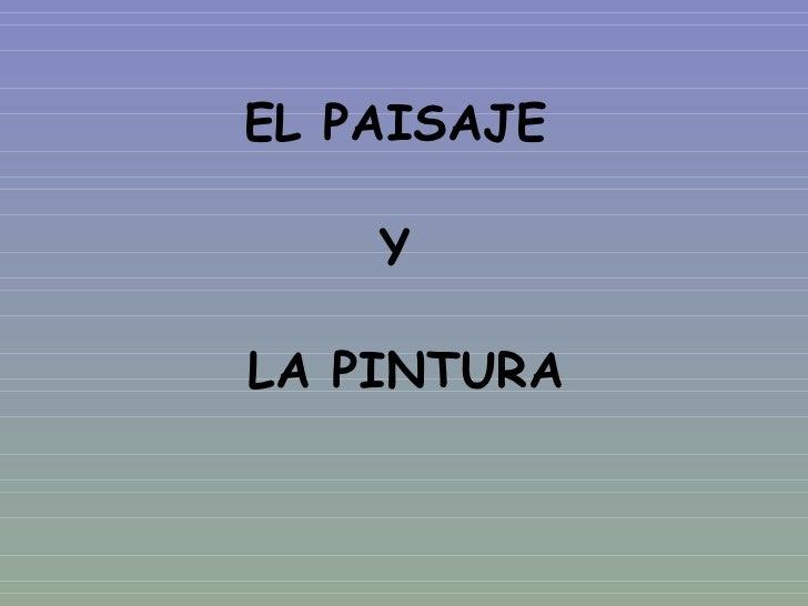 EL PAISAJE  Y  LA PINTURA