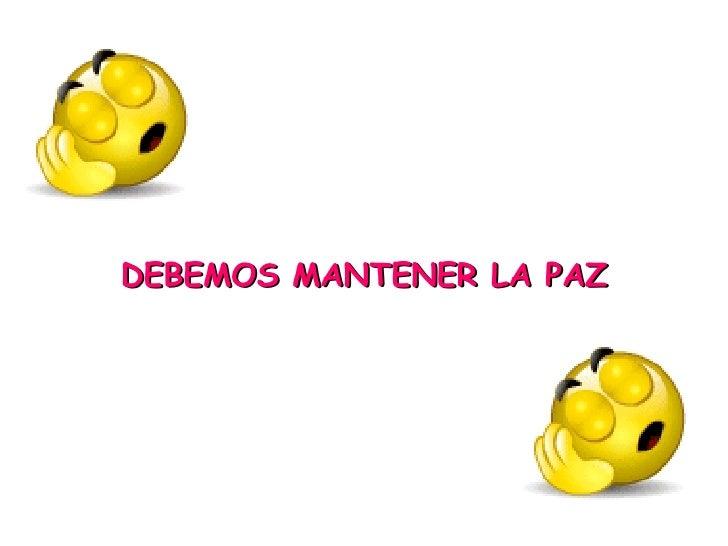 DEBEMOS MANTENER LA PAZ