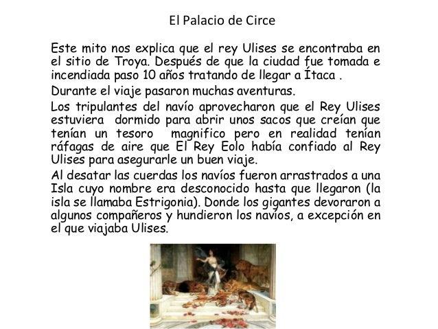 El Palacio de Circe Este mito nos explica que el rey Ulises se encontraba en el sitio de Troya. Después de que la ciudad f...