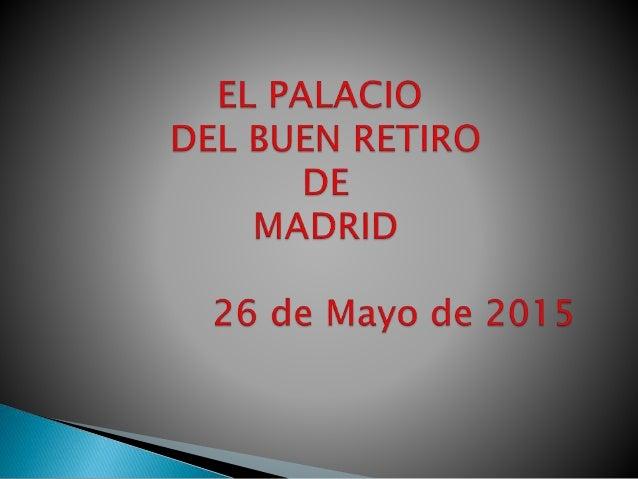 EL PALACIO  DEL BUEN RETIRO DE  MADRID  26 de Mayo de 20