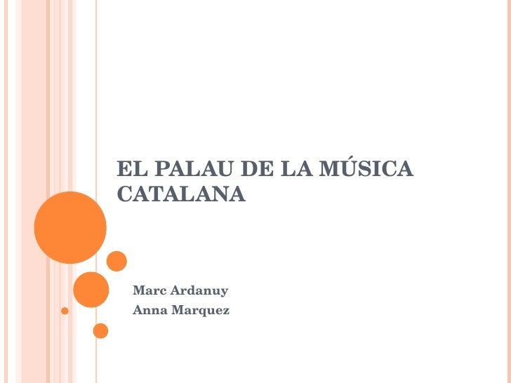 EL PALAU DE LA MÚSICA CATALANA Marc Ardanuy  Anna Marquez