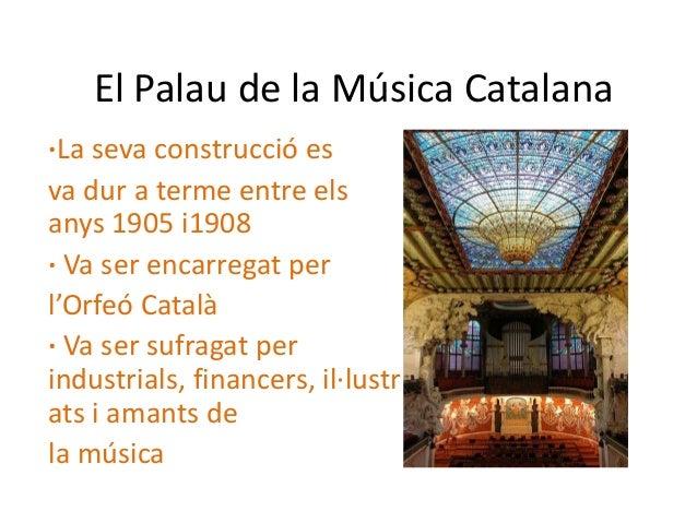 El Palau de la Música Catalana·La seva construcció esva dur a terme entre elsanys 1905 i1908· Va ser encarregat perl'Orfeó...