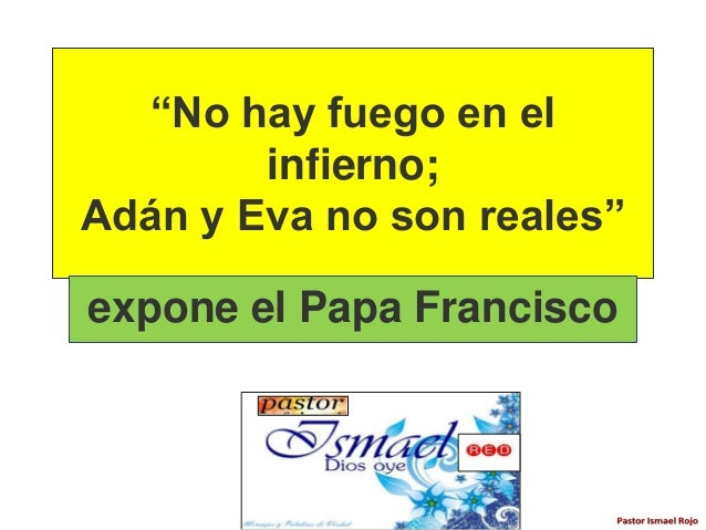 """""""No hay fuego en el infierno; Adán y Eva no son reales"""" expone el Papa Francisco"""