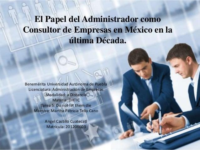 El Papel del Administrador como Consultor de Empresas en México en la última Década. Benemérita Universidad Autónoma de Pu...