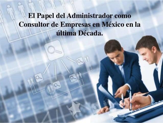 El Papel del Administrador como Consultor de Empresas en México en la última Década.