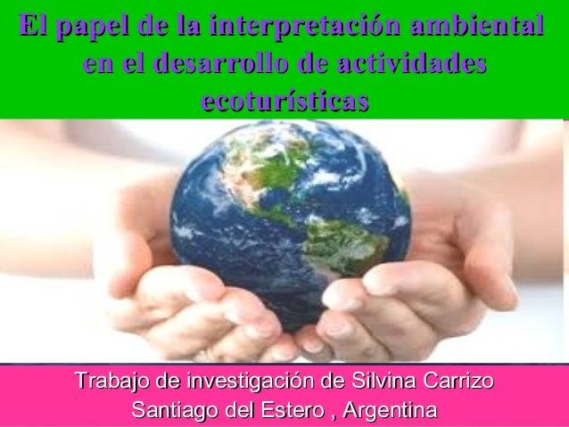 El papel de la interpretación ambientalEl papel de la interpretación ambiental en el desarrollo de actividadesen el desarr...