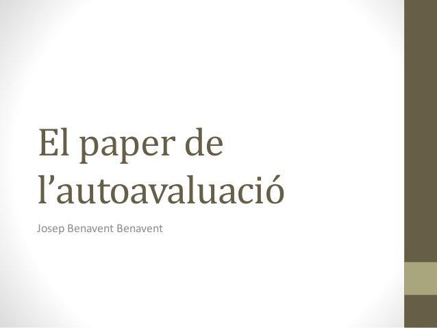 El paper de l'autoavaluació Josep Benavent Benavent