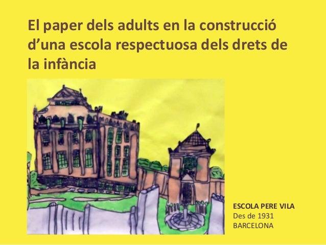 El paper dels adults en la construcciód'una escola respectuosa dels drets dela infància                              ESCOL...