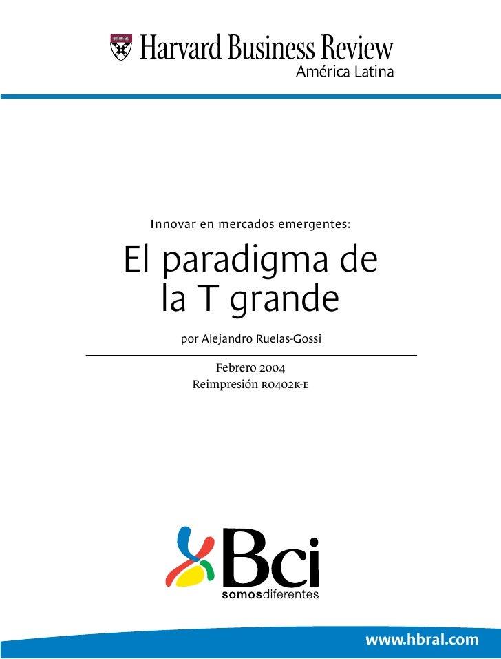 Innovar en mercados emergentes:   El paradigma de    la T grande      por Alejandro Ruelas-Gossi             Febrero 2004 ...